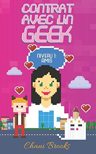 Contrat avec un Geek - Niveau 1 Amis: Une new romance geek et feel good. Passez au niveau supérieur de la comédie romantique et de la chicklit ! Tome 1 par Chani Brooks