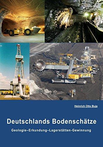 Deutschlands Bodenschätze: Geologie-Erkundung-Gewinnung