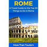 Rome: A Travel Guide to the Top 20 Things to Do in Rome, Italy: Best of Rome (More Than Tourism Best City Series) (English Edition)