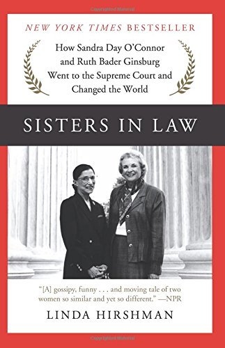 Sisters in Law: How Sandra Day O'Connor and Ruth Bader Ginsburg Went to the Supreme Court and Changed the World by Allen Berenson Distinguished Visiting Professor Linda Hirshman (2016-09-06)