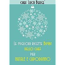 Le migliori ricette Bimby dello chef per Natale e Capodanno (Italian Edition)