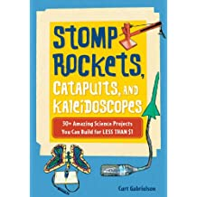 Stomp Rockets, Catapults, and Kaleidoscopes: 30+ Amazing Science Projects You Can Build for Less than $1 (English Edition)