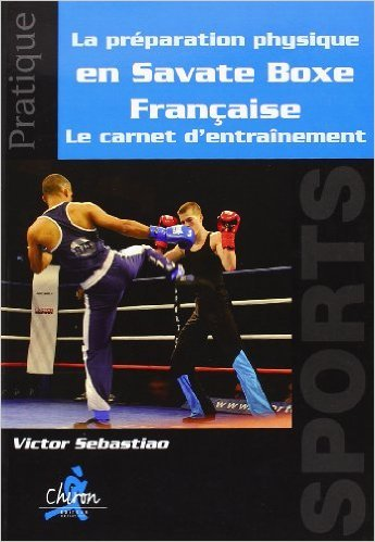 Le préparation physique en Savate Boxe Française : Le carnet d'entraînement de Victor Sebastiao ( 1 juillet 2013 )