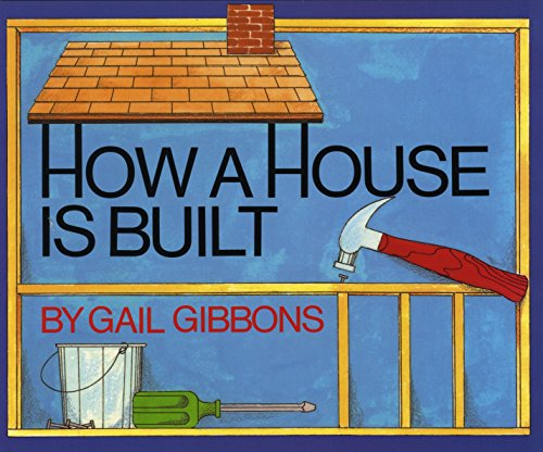 How a House Is Built por Gail Gibbons
