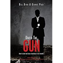Under The Gun: How to start and lose a business in six months