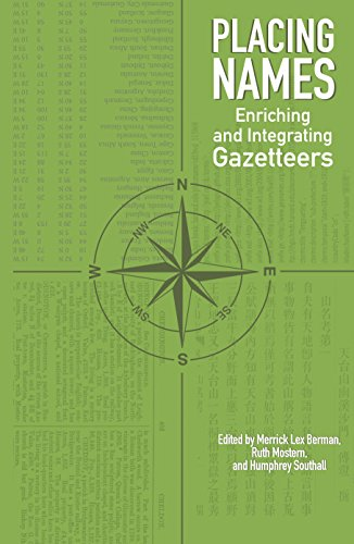 Placing Names: Enriching and Integrating Gazetteers (The Spatial Humanities)