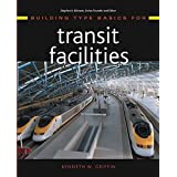 [(Building Type Basics for Transit Facilities)] [By (author) Kenneth W. Griffin] published on (May, 2004)