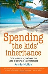 Spending the Kid's Inheritance: How to Ensure You Have the Time of Your Life in Retirement by Annie Hulley (2009-02-15)