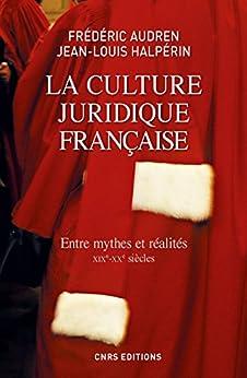 Culture juridique française. Entre mythes et réalités, XIXè - XXè (La): Entre mythes et réalités par [Audren, Frédéric, Jean-Louis Halpérin]