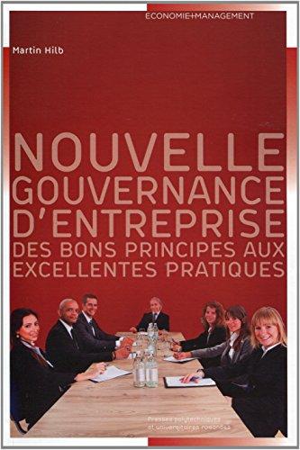 Nouvelle gouvernance d'entreprise : Des bons principes aux excellentes pratiques par Martin Hilb
