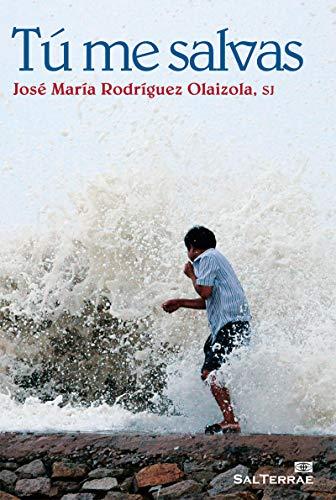 TÚ ME SALVAS (El Pozo de Siquem nº 268) por JOSÉ MARÍA RODRÍGUEZ OLAIZOLA SJ