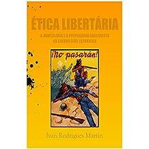 Ética libertária: a Novela Ideal e a propaganda anarquista na Guerra Civil Espanhola (Portuguese Edition)