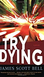 Try Dying: A Novel (Ty Buchanan) by Bell, James Scott (2009) Paperback