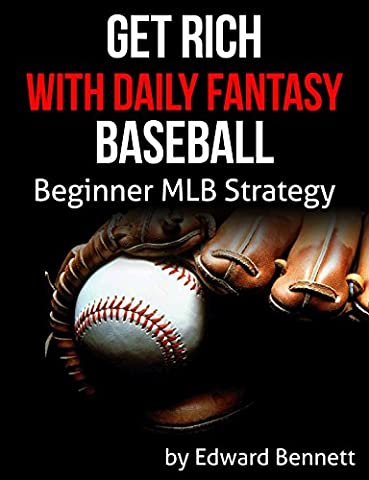 Get Rich With Daily Fantasy Baseball (or, How To Not Go Broke): Beginner MLB Strategy