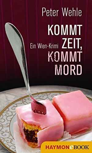 Kommt Zeit, kommt Mord: Ein Wien-Krimi (Hofrat-Halb-Krimi 1)