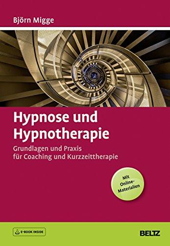 Hypnose und Hypnotherapie: Grundlagen und Praxis für Coaching und Kurzzeittherapie. Mit E-Book inside