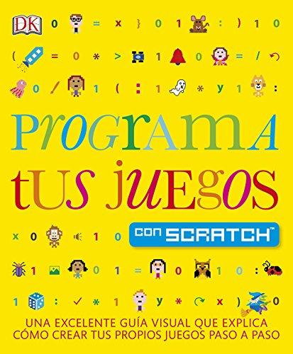 Programa tus juegos con Scratch: Una excelente guía visual que explica como crear tus propios juegos paso a paso (APRENDIZAJE Y DESARROLLO) por Varios autores