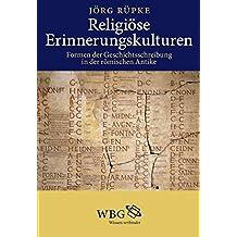 Religiöse Erinnerungskulturen: Formen der Geschichtsschreibung in der römischen Antike