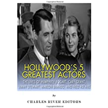 Hollywood's 5 Greatest Actors: The Lives of Humphrey Bogart, Cary Grant, Jimmy Stewart, Marlon Brando, and Fred Astaire