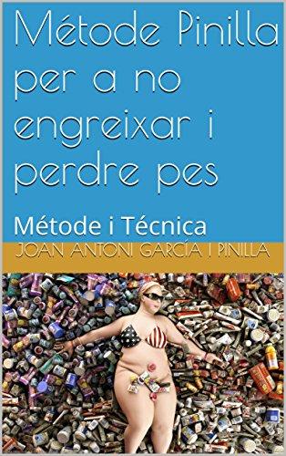 Métode Pinilla per a no engreixar i perdre pes: Métode i Técnica (Tú pots Book 1) (Catalan Edition) por Joan Antoni García i Pinilla