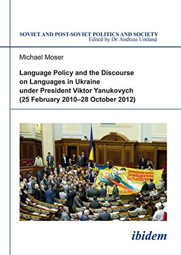 Language Policy and Discourse on Languages in Ukraine under President Viktor Yanukovych (Soviet and Post-Soviet Politics and Society)