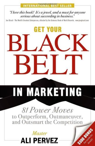 Get Your Black Belt in Marketing: 81 Power Moves to Outperform, Outmaneuver, and Outsmart the Competition