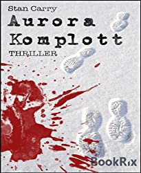 Aurora Komplott: Thriller (German Edition)