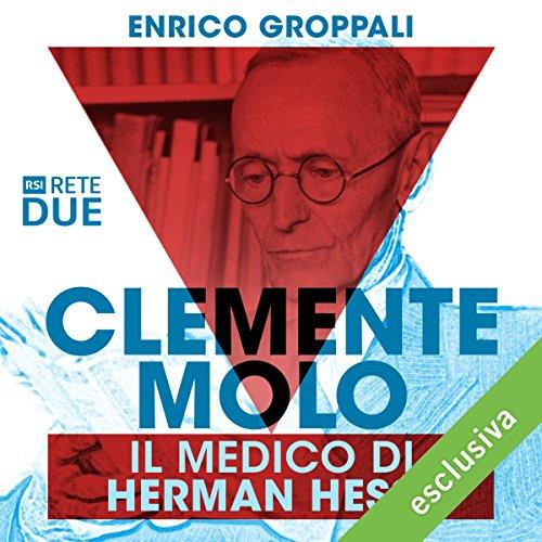 Clemente Molo: Il medico di Hermann Hesse   Enrico Groppali