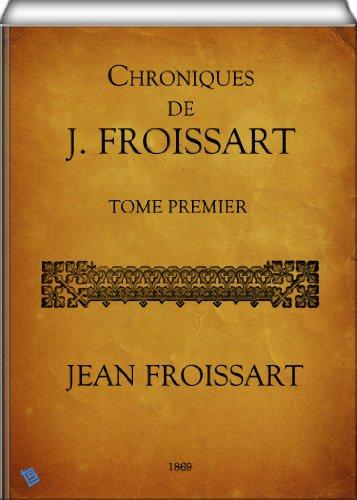 Chroniques de J. Froissart (Tome Premier)