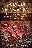 La Dieta Cetogénica: La guía paso a paso para perder peso de manera sana y tener más energía, con más de 50 recetas y planes de comidas