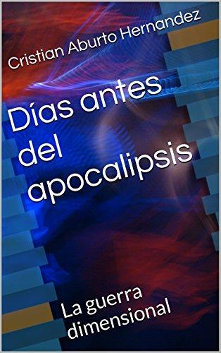 Días antes del apocalipsis: La guerra dimensional par Cristian Aburto Hernandez