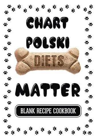 Chart Polski Diets Matter: Easy Homemade Dog Treat Recipes, Blank Recipe Cookbook, 7 x 10, 100 Blank Recipe