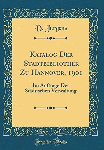 Katalog Der Stadtbibliothek Zu Hannover, 1901: Im Auftrage Der Städtischen Verwaltung (Classic Reprint)