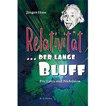 Relativität ... der lange Bluff: Für Laien und Nichtlaien