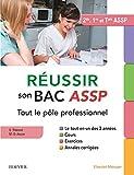 Réussir son Bac ASSP. Tout le pôle professionnel: Le tout-en-un des 3 années : Cours - Exercices - Annales corrigées - Epreuves orales...