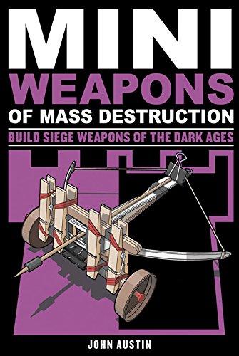 Mini Weapons of Mass Destruction 3: Build Siege Weapons of the Dark Ages por John Austin