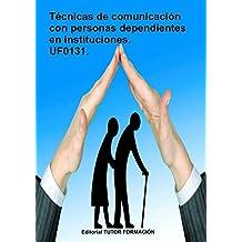 Técnicas de comunicación con personas dependientes en instituciones. UF0131. (Spanish Edition)
