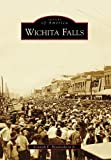 Wichita Falls (Images of America) by Kenneth E. Hendrickson Jr. (2009-11-11)