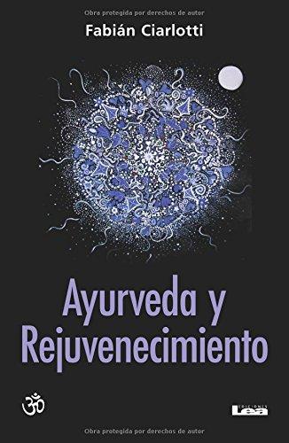 Ayurveda y Rejuvenecimiento: El Camino del Rasayana por Fabian Ciarlotti