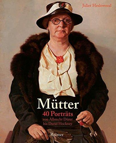 Mütter: 40 Porträts von Albrecht Dürer bis David Hockney