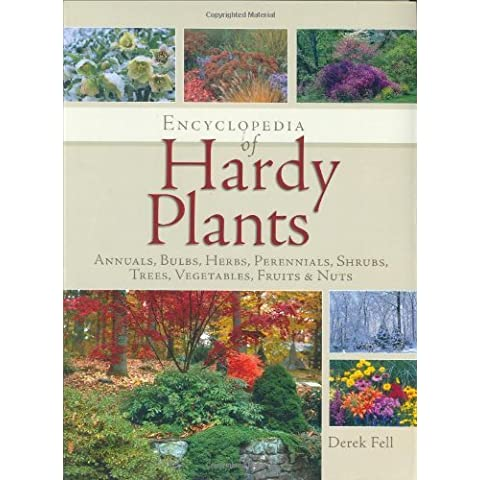 Encyclopedia of Hardy Plants: Annuals, Bulbs, Herbs, Perennials, Shrubs, Trees, Vegetables, Fruits and Nuts by Derek Fell