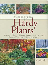 Encyclopedia of Hardy Plants: Annuals, Bulbs, Herbs, Perennials, Shrubs, Trees, Vegetables, Fruits and Nuts by Derek Fell (2007-03-16)