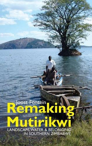 Remaking Mutirikwi: Landscape, Water and Belonging in Southern Zimbabwe (Eastern Africa Series)