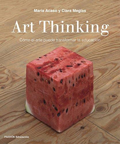 Art Thinking: Cómo el arte puede transformar la educación por María Acaso