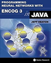 Programming Neural Networks with Encog3 in Java, 2nd Edition by Jeff Heaton (2011-10-25)
