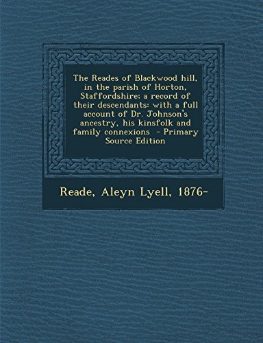 The Reades of Blackwood hill, in the parish of Horton, Staffordshire; a record of their descendants: with a full account of Dr. Johnson's ancestry, his kinsfolk and family connexions (2014-03-12)