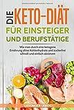 Die Keto-Diät für Einsteiger und Berufstätige: Wie man durch eine ketogene Ernährung ohne Kohlenhydrate und zuckerfrei schnell und einfach abnimmt ... durch gesunde Ernährung - Band, Band 2)