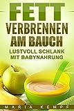 Fett verbrennen am Bauch - Lustvoll schlank mit Babynahrung (Die Abnehmen Leicht gemacht Saga 2)