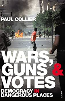 Wars, Guns and Votes: Democracy in Dangerous Places by [Collier, Paul]
