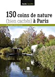 150 COINS DE NATURE BIEN CACHES A PARIS